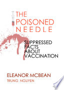 """""""The Poisoned Needle: Suppressed Facts About Vaccination"""" by Trung Nguyen, Eleanor McBean"""