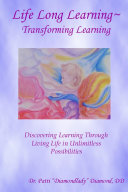 Life Long Learning   Transforming Learning  Discovering Learning Through Living Life in Unlimitless Possibilities