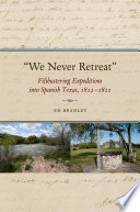 "link to ""We never retreat"" : filibustering expeditions into Spanish Texas, 1812-1822 in the TCC library catalog"