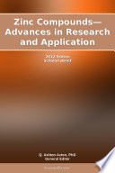 Zinc Compounds Advances In Research And Application 2012 Edition Book PDF