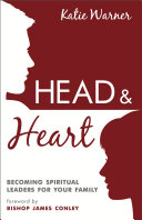 Head   Heart  Becoming Spiritual Leaders for Your Family