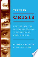 Teens in Crisis, How the Industry Serving Struggling Teens Helps and Hurts Our Kids by Frederic G. Reamer,Deborah H. Siegel PDF