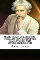 Mark Twain Collection - the Man That Corrupted Hadleyburg and Other Stories and Th