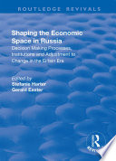 Shaping the Economic Space in Russia  Decision Making Processes  Institutions and Adjustment to Change in the El tsin Era