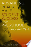 Advancing Black Male Student Success From Preschool Through PhD
