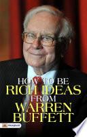 HOW TO BE RICH IDEAS FROM WARREN BUFFETT