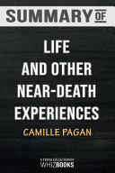 Summary of Life and Other Near Death Experiences