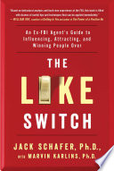 """The Like Switch: An Ex-FBI Agent's Guide to Influencing, Attracting, and Winning People Over"" by Jack Schafer, Marvin Karlins"