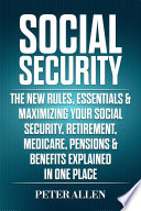 Social Security  The New Rules  Essentials   Maximizing Your Social Security  Retirement  Medicare  Pensions   Benefits Explained In One Place