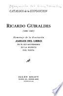 Ricardo Güiraldes (1886-1927)  : homenaje de la Asociación Amigos del Libro en el XXV aniversario de la muerte del poeta: catálogo de la exposición, Salón Kraft, Buenos Aires, octubre de 1952
