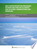 Melt Water Retention Processes in Snow and Firn on Ice Sheets and Glaciers: Observations and Modeling