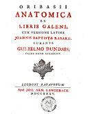 Oribasii Anatomica Ex Libris Galeni Cum Versione Latina Joannis Baptistae Rassarii
