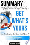 Summary Kotlikoff, Moeller, and Solman's Get What's Yours  : The Secrets to Maxing Out Your Social Security (Updated)