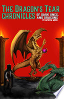 The Dragon s Tear Chronicles   Of Dark Ones And Dragons