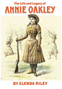 Pdf The Life and Legacy of Annie Oakley