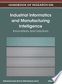 Handbook of Research on Industrial Informatics and Manufacturing Intelligence  Innovations and Solutions