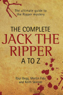 The Complete Jack The Ripper A Z   The Ultimate Guide to The Ripper Mystery