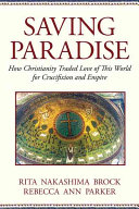 Saving Paradise: How Christianity Traded Love of this World ...