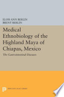 Medical Ethnobiology of the Highland Maya of Chiapas  Mexico Book