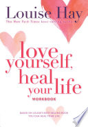 """""""Love Yourself, Heal Your Life Workbook"""" by Louise Hay"""