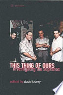 """""""This Thing of Ours: Investigating the Sopranos"""" by David Lavery"""