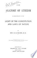 The Anatomy of Atheism as Demonstrated in the Light of the Constitution and Laws of Nature