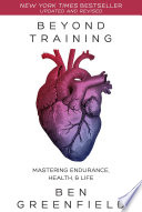 """Beyond Training: Mastering Endurance, Health & Life"" by Ben Greenfield"