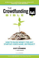 The crowdfunding bible : how to raise money for any startup, video game or project