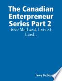 The Canadian Enterpreneur Series Part 2   Give Me Land  Lots of Land