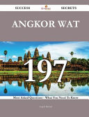 Angkor Wat 197 Success Secrets   197 Most Asked Questions on Angkor Wat   What You Need to Know