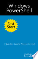 Windows PowerShell Fast Start: A Quick Start Guide for Windows PowerShell