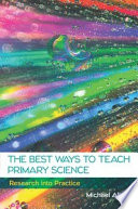 EBOOK: The Best Ways to Teach Primary Science: Research into Practice