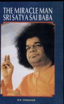 The Miracle Man Sri Satya Sai Baba