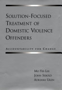 Solution-focused treatment of domestic violence offenders : accountability for change