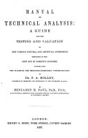 "Manual of Technical Analysis: a guide for the testing and valuation of the various natural and artificial substances employed in the arts and in domestic economy. Founded on the ""Handbuch der technisch-chemischen Untersuchungen"" of Dr. P. A. Bolley ... by Benjamin H. Paul"