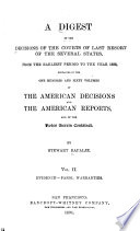 A Digest of the Decisions of the Courts of Last Resort of the Seveal States, from the Earliest Period [1760] to the Year 1888, Contained in the One Hundred and Sixty Volumes of the American Decisions and the American Reports, and of the Notes Therein Contained