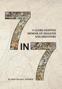 7 in 7  A Globe Hopping Memoir of Disaster and Discovery