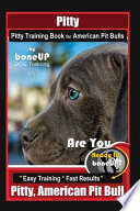 Pitty, Pitty Training Book for American Pit Bulls By BoneUP DOG Training