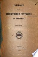 Catalogue de la bibliothèque cantonale de Fribourg: Catalogue de la Bibliothèque cantonale de Fribourg