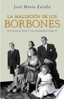La maldición de los Borbones  : De la locura de Felipe V a la encrucijada de Felipe VI