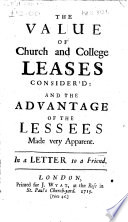 The Value of Church and College Leases Consider d  and the Advantage of the Lessees Made Very Apparent  In a Letter to a Friend