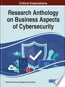 Research Anthology on Business Aspects of Cybersecurity