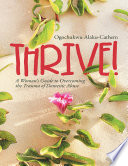 Thrive   A Woman   s Guide to Overcoming the Trauma of Domestic Abuse