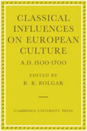 Classical influences on European culture, A.D. 1500-1700: proceedings...