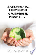 Environmental Ethics From A Faith Based Perspective