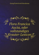 Flora Francica Aucta, oder vollstandiges Krauter-Lexicon Pdf/ePub eBook