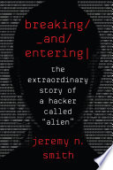 """link to Breaking and entering : the extraordinary story of a hacker called """"Alien"""" in the TCC library catalog"""