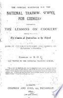 The Official Handbook for the National Training School for Cookery  Containing the Lessons on Cookery which Constitute the Course of Instruction in the School     Book PDF