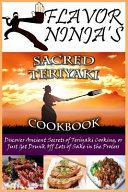 Flavor Ninja s Sacred Teriyaki Cookbook