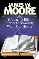 6 Amazing Bible Stories to Strangely Warm Our Hearts Book